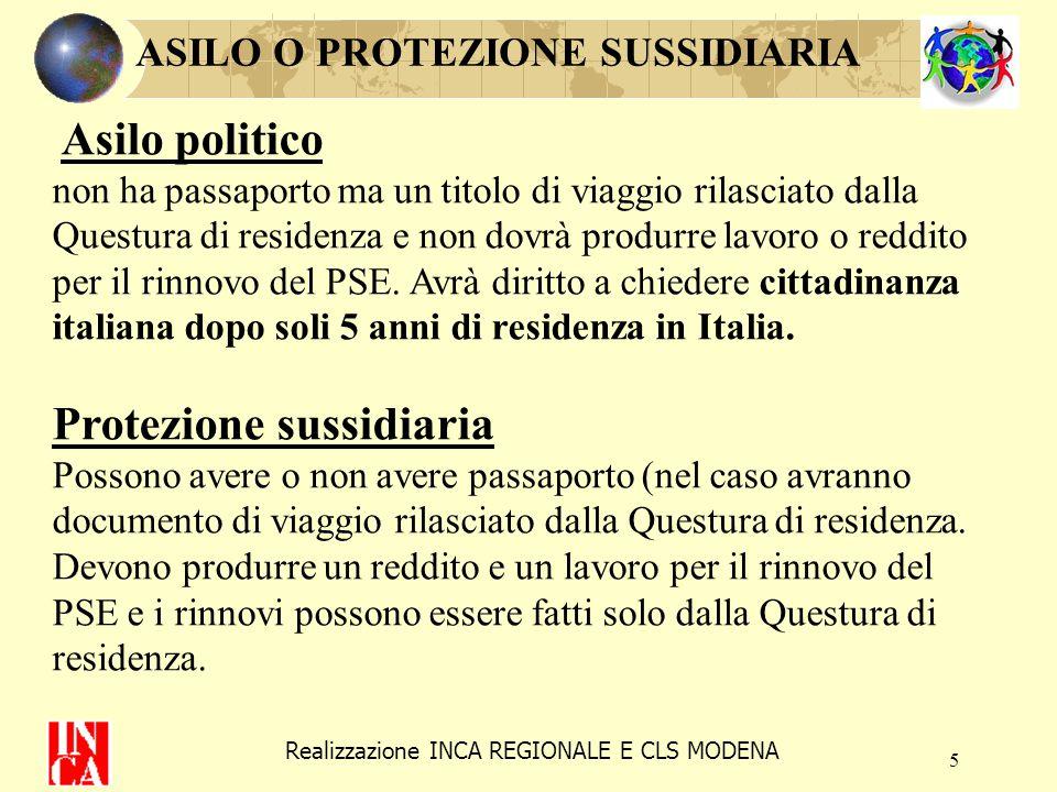 5 ASILO O PROTEZIONE SUSSIDIARIA Asilo politico non ha passaporto ma un titolo di viaggio rilasciato dalla Questura di residenza e non dovrà produrre