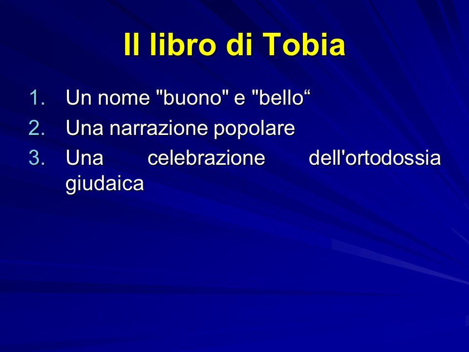 Il libro di Tobia 1.U n nome buono e bello 2.U na narrazione popolare 3.U na celebrazione dell ortodossia giudaica