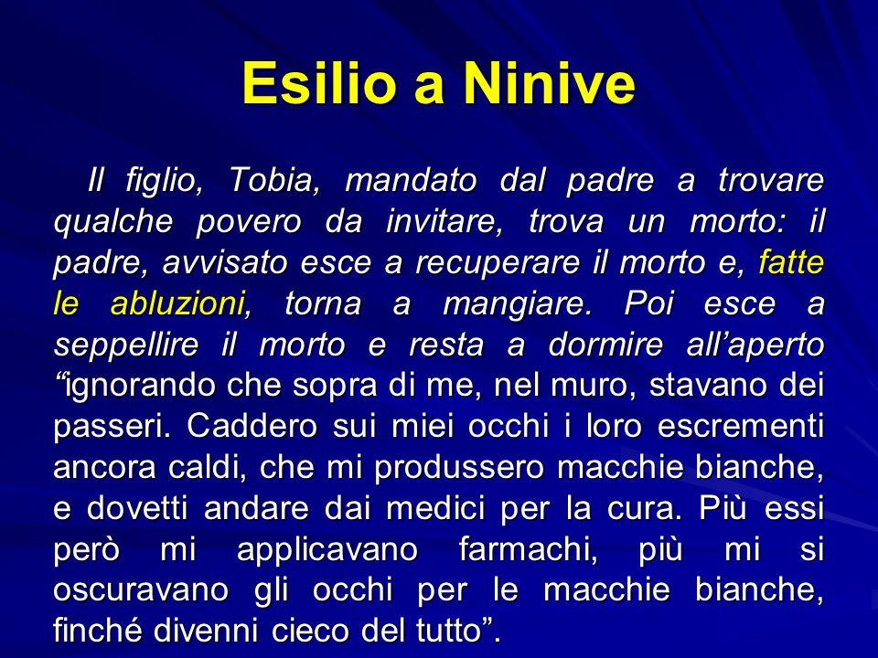 """Esilio a Ninive """"… facevo spesso l'elemosina a quelli della mia gente; donavo il pane agli affamati, gli abiti agli ignudi e, se vedevo qualcuno dei m"""
