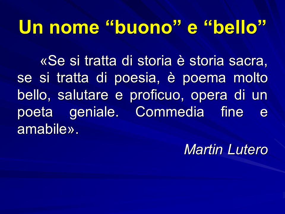 Un nome buono e bello «Se si tratta di storia è storia sacra, se si tratta di poesia, è poema molto bello, salutare e proficuo, opera di un poeta geniale.