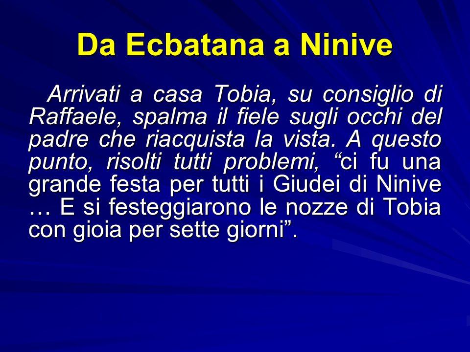 Da Ninive a Ecbatana Qui trascorrono la notte in preghiera mentre Asmodeo, cacciato dall'odore del pesce, fugge via e viene incatenato da Raffaele. Se