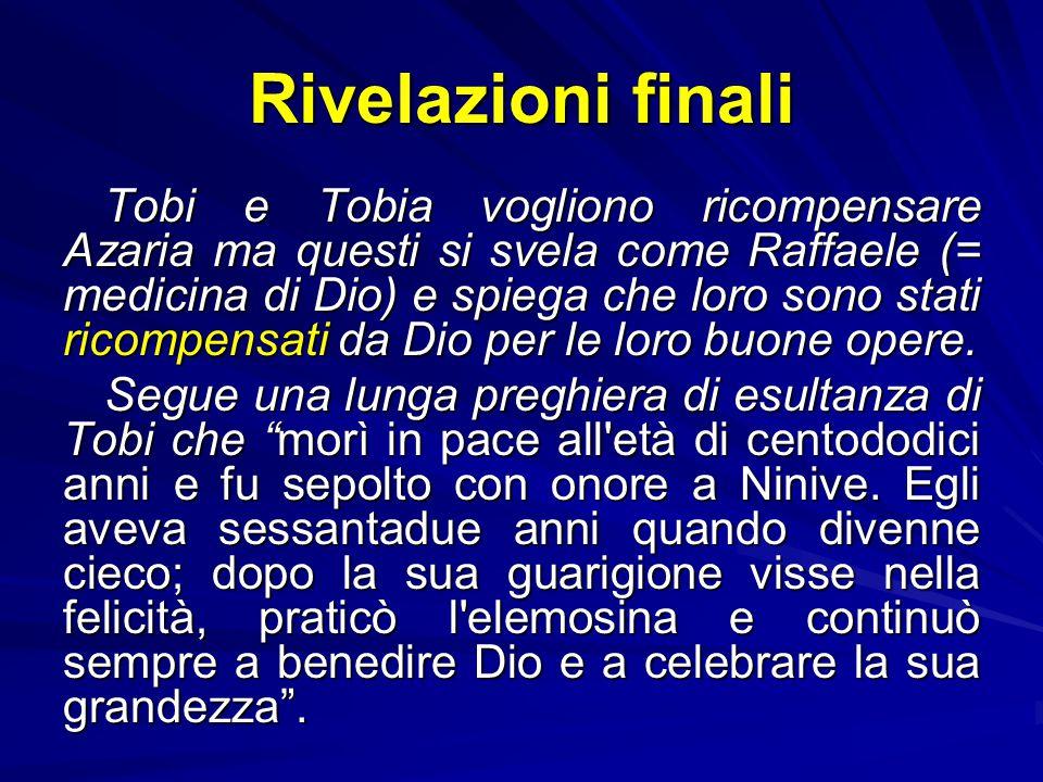 Da Ecbatana a Ninive Arrivati a casa Tobia, su consiglio di Raffaele, spalma il fiele sugli occhi del padre che riacquista la vista. A questo punto, r