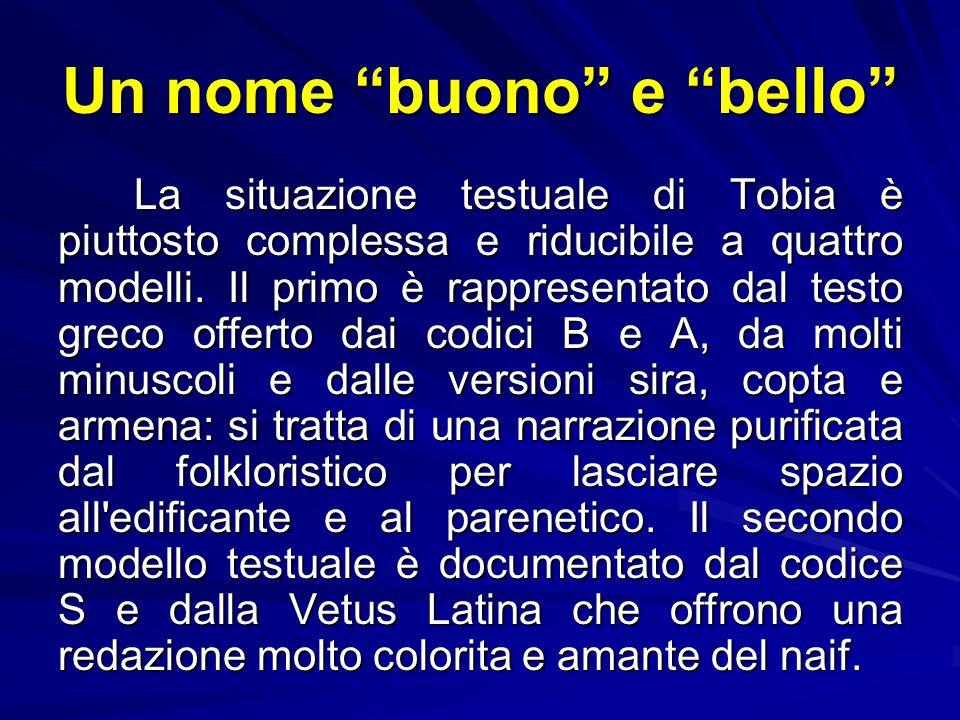 Un nome buono e bello La situazione testuale di Tobia è piuttosto complessa e riducibile a quattro modelli.