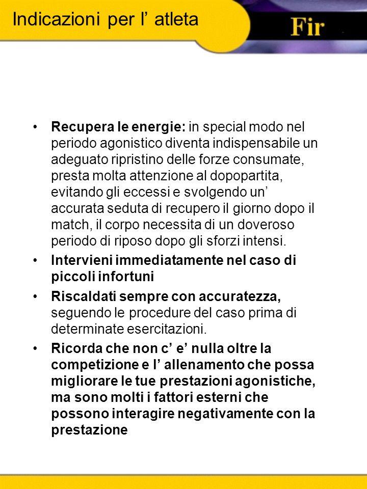 Indicazioni per l' atleta Recupera le energie: in special modo nel periodo agonistico diventa indispensabile un adeguato ripristino delle forze consum