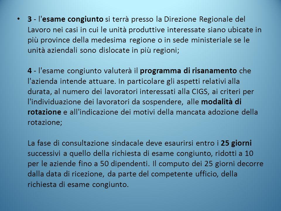 3 - l'esame congiunto si terrà presso la Direzione Regionale del Lavoro nei casi in cui le unità produttive interessate siano ubicate in più province
