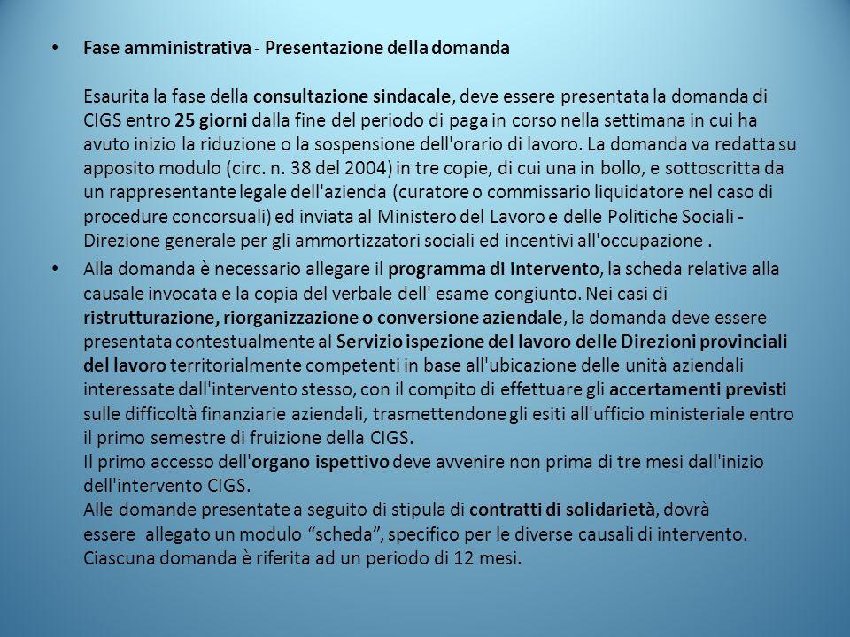 Fase amministrativa - Presentazione della domanda Esaurita la fase della consultazione sindacale, deve essere presentata la domanda di CIGS entro 25 g