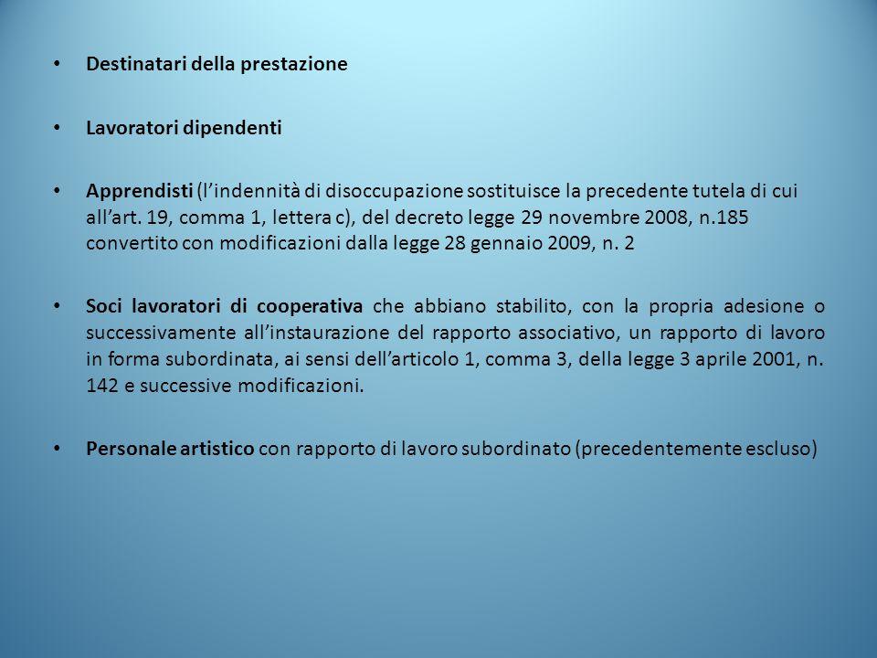 Destinatari della prestazione Lavoratori dipendenti Apprendisti (l'indennità di disoccupazione sostituisce la precedente tutela di cui all'art. 19, co