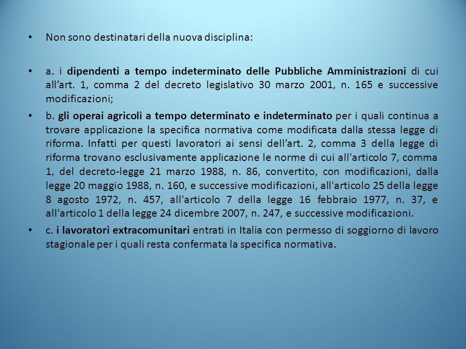 Non sono destinatari della nuova disciplina: a. i dipendenti a tempo indeterminato delle Pubbliche Amministrazioni di cui all'art. 1, comma 2 del decr