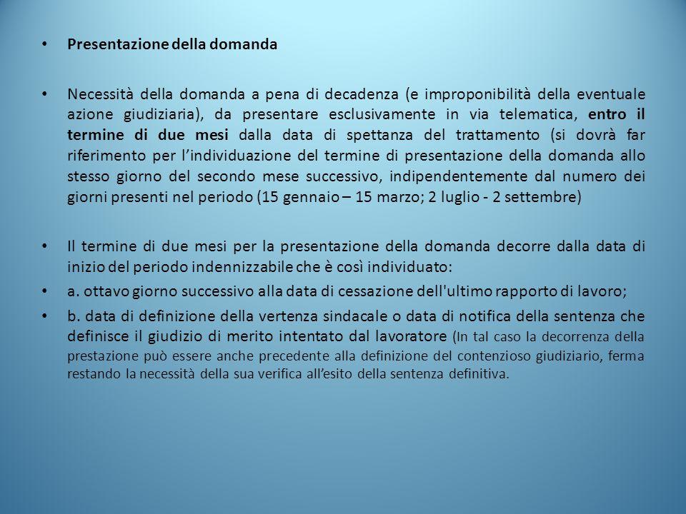 Presentazione della domanda Necessità della domanda a pena di decadenza (e improponibilità della eventuale azione giudiziaria), da presentare esclusiv