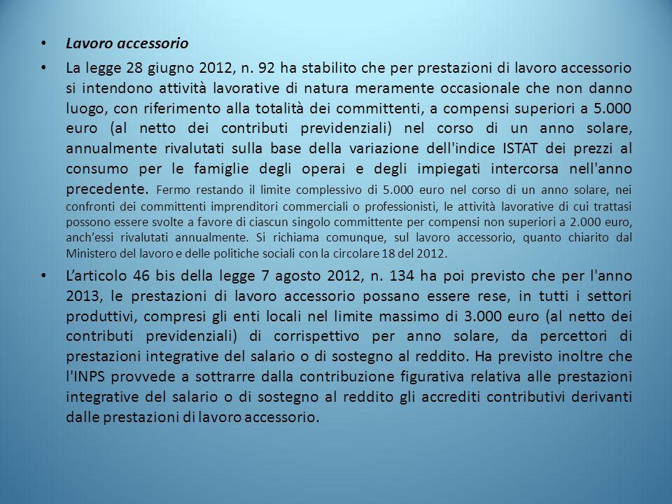 Lavoro accessorio La legge 28 giugno 2012, n. 92 ha stabilito che per prestazioni di lavoro accessorio si intendono attività lavorative di natura mera