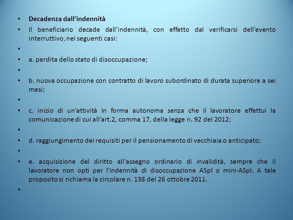 Decadenza dall'indennità Il beneficiario decade dall'indennità, con effetto dal verificarsi dell'evento interruttivo, nei seguenti casi: a. perdita de