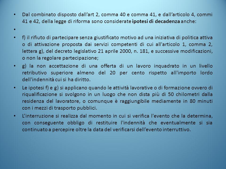 Dal combinato disposto dall'art 2, comma 40 e comma 41, e dall'articolo 4, commi 41 e 42, della legge di riforma sono considerate ipotesi di decadenza