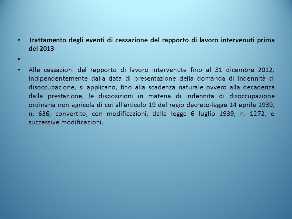 Trattamento degli eventi di cessazione del rapporto di lavoro intervenuti prima del 2013 Alle cessazioni del rapporto di lavoro intervenute fino al 31