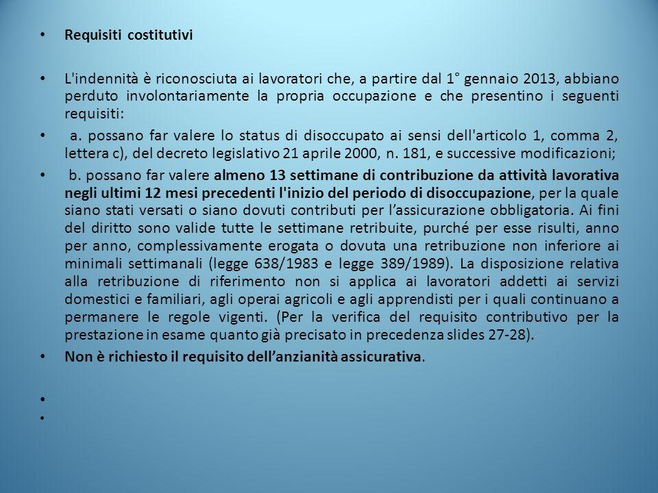 Requisiti costitutivi L'indennità è riconosciuta ai lavoratori che, a partire dal 1° gennaio 2013, abbiano perduto involontariamente la propria occupa