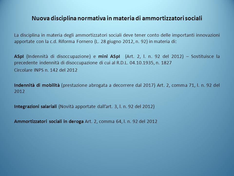 Nuova disciplina normativa in materia di ammortizzatori sociali La disciplina in materia degli ammortizzatori sociali deve tener conto delle important