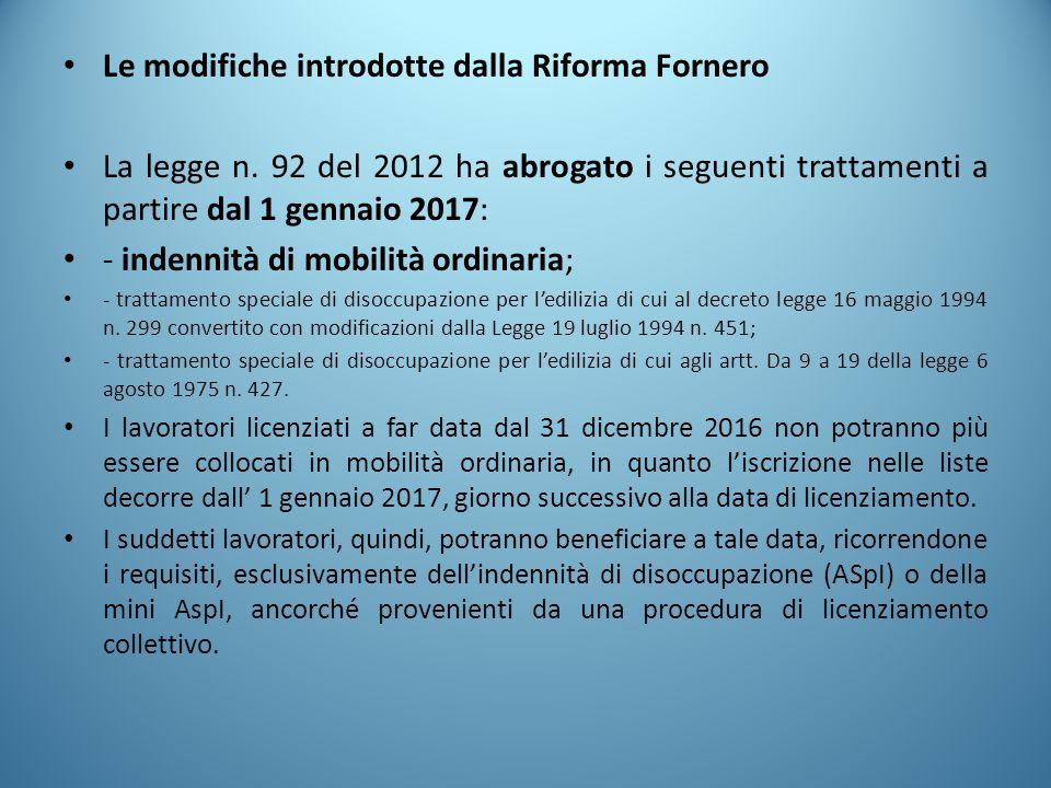 Le modifiche introdotte dalla Riforma Fornero La legge n. 92 del 2012 ha abrogato i seguenti trattamenti a partire dal 1 gennaio 2017: - indennità di