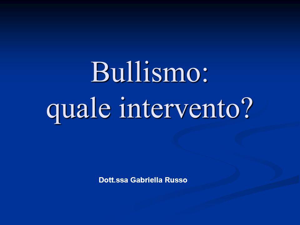 Bullismo: quale intervento? Dott.ssa Gabriella Russo