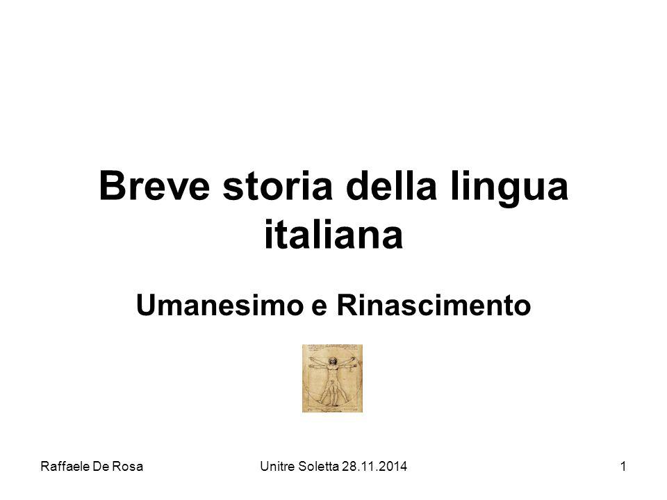 Raffaele De RosaUnitre Soletta 28.11.20141 Breve storia della lingua italiana Umanesimo e Rinascimento