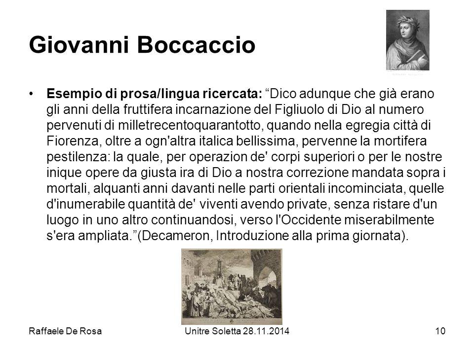 """Raffaele De RosaUnitre Soletta 28.11.201410 Giovanni Boccaccio Esempio di prosa/lingua ricercata: """"Dico adunque che già erano gli anni della fruttifer"""