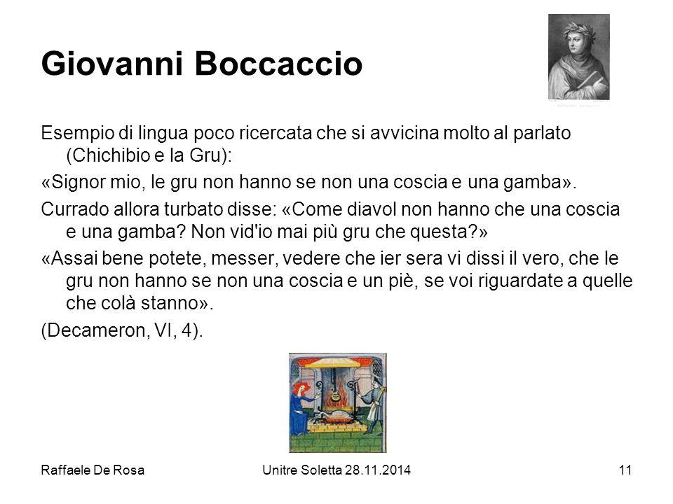 Raffaele De RosaUnitre Soletta 28.11.201411 Giovanni Boccaccio Esempio di lingua poco ricercata che si avvicina molto al parlato (Chichibio e la Gru):