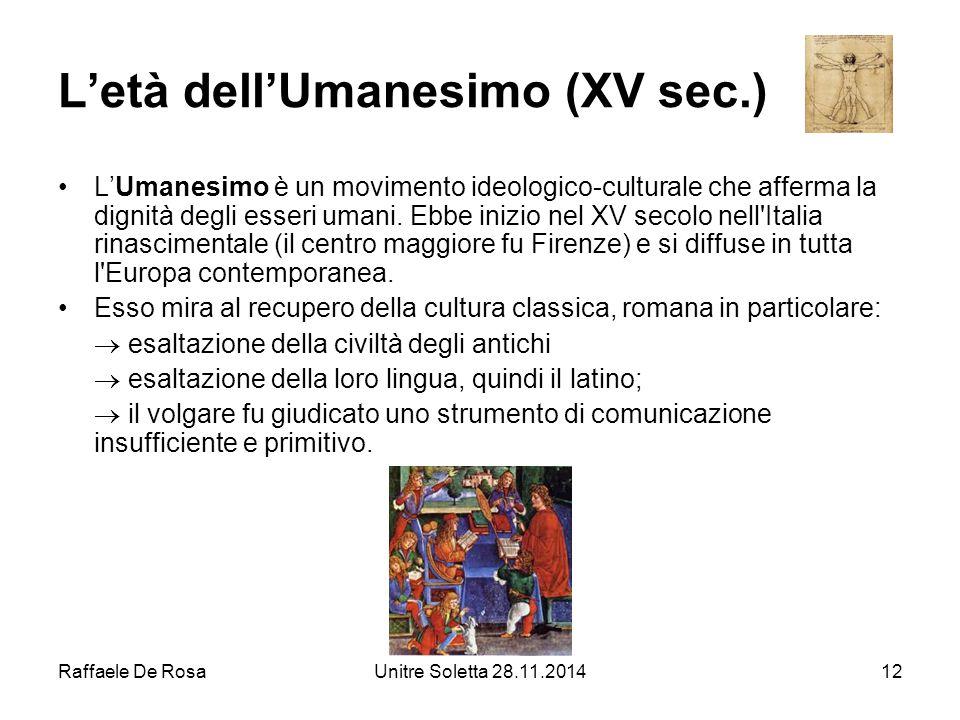 Raffaele De RosaUnitre Soletta 28.11.201412 L'età dell'Umanesimo (XV sec.) L'Umanesimo è un movimento ideologico-culturale che afferma la dignità degl