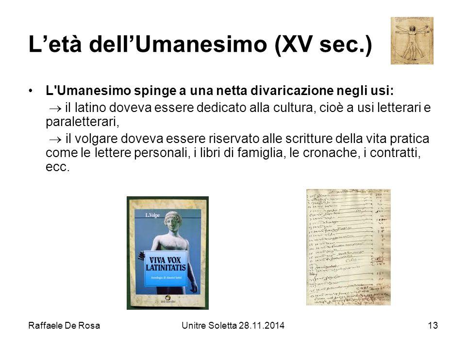 Raffaele De RosaUnitre Soletta 28.11.201413 L'età dell'Umanesimo (XV sec.) L'Umanesimo spinge a una netta divaricazione negli usi:  il latino doveva