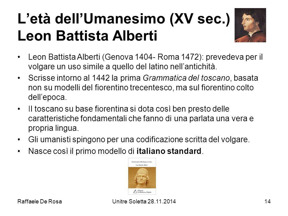 Raffaele De RosaUnitre Soletta 28.11.201414 L'età dell'Umanesimo (XV sec.) Leon Battista Alberti Leon Battista Alberti (Genova 1404- Roma 1472): preve