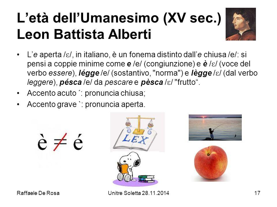 Raffaele De RosaUnitre Soletta 28.11.201417 L'età dell'Umanesimo (XV sec.) Leon Battista Alberti L'e aperta / ɛ /, in italiano, è un fonema distinto d