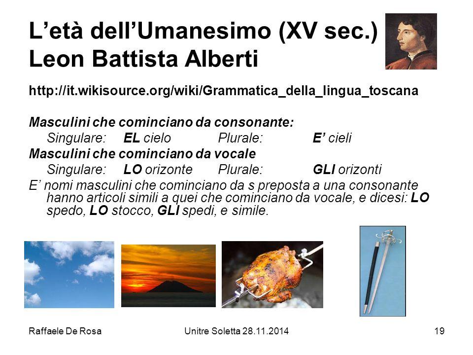 Raffaele De RosaUnitre Soletta 28.11.201419 L'età dell'Umanesimo (XV sec.) Leon Battista Alberti http://it.wikisource.org/wiki/Grammatica_della_lingua