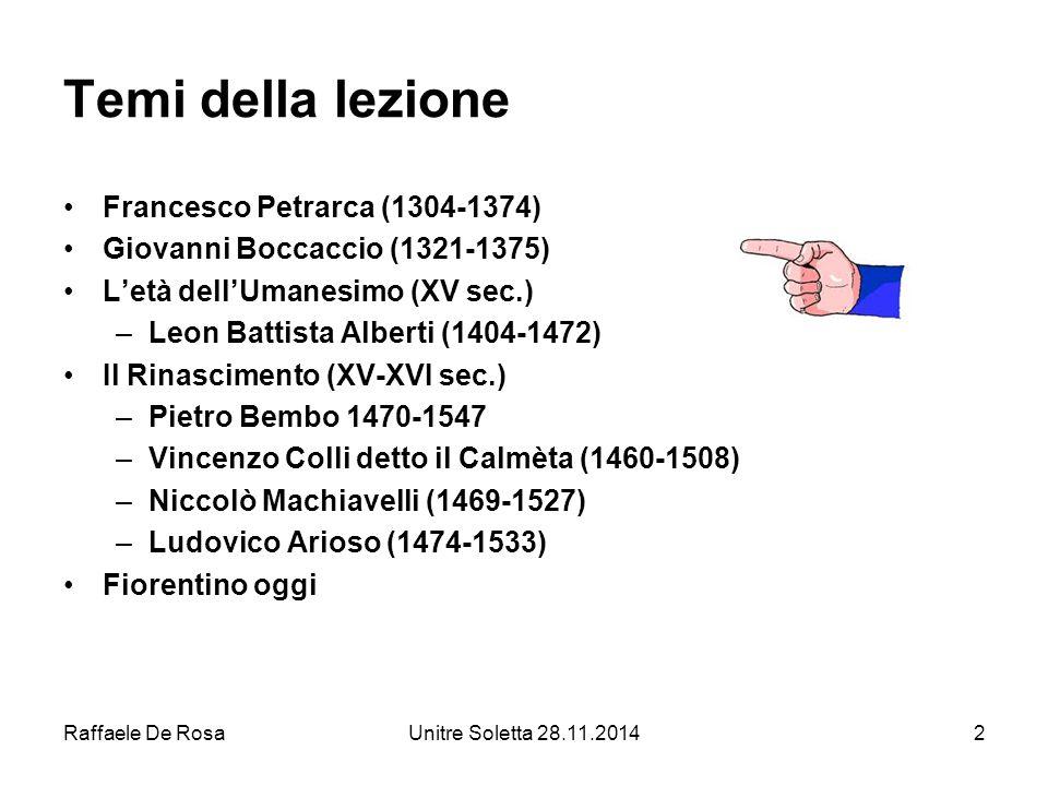 Raffaele De RosaUnitre Soletta 28.11.20142 Temi della lezione Francesco Petrarca (1304-1374) Giovanni Boccaccio (1321-1375) L'età dell'Umanesimo (XV s