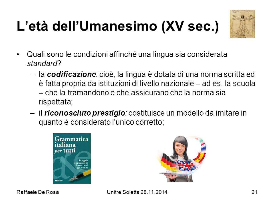 Raffaele De RosaUnitre Soletta 28.11.201421 L'età dell'Umanesimo (XV sec.) Quali sono le condizioni affinché una lingua sia considerata standard? –la