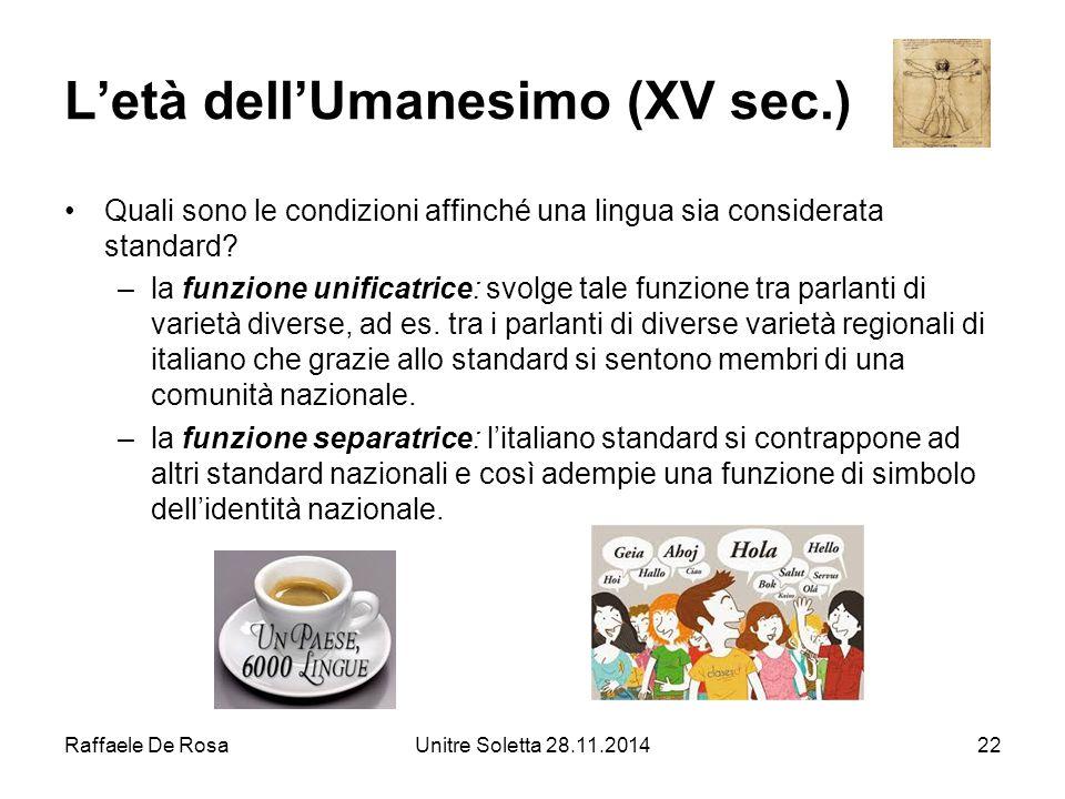 Raffaele De RosaUnitre Soletta 28.11.201422 L'età dell'Umanesimo (XV sec.) Quali sono le condizioni affinché una lingua sia considerata standard? –la