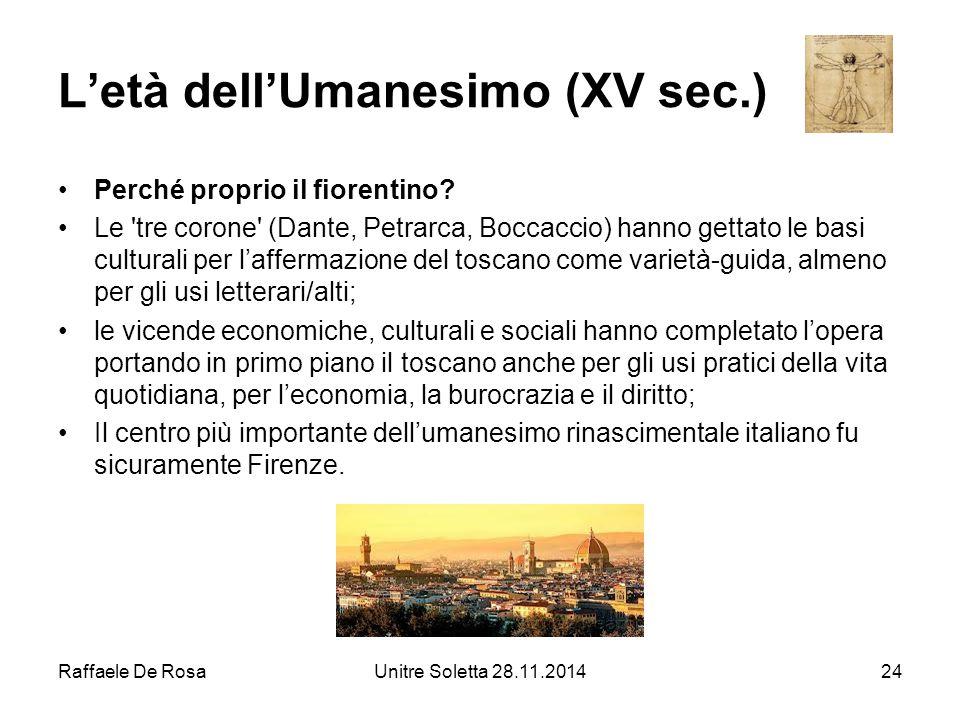 Raffaele De RosaUnitre Soletta 28.11.201424 L'età dell'Umanesimo (XV sec.) Perché proprio il fiorentino? Le 'tre corone' (Dante, Petrarca, Boccaccio)