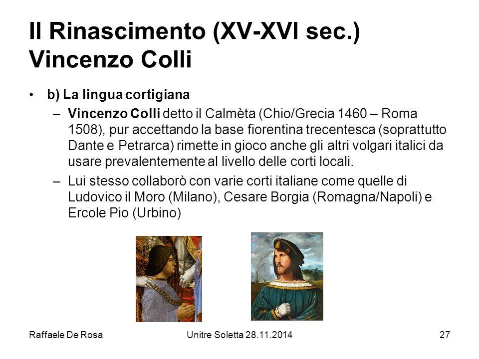 Raffaele De RosaUnitre Soletta 28.11.201427 Il Rinascimento (XV-XVI sec.) Vincenzo Colli b) La lingua cortigiana –Vincenzo Colli detto il Calmèta (Chi