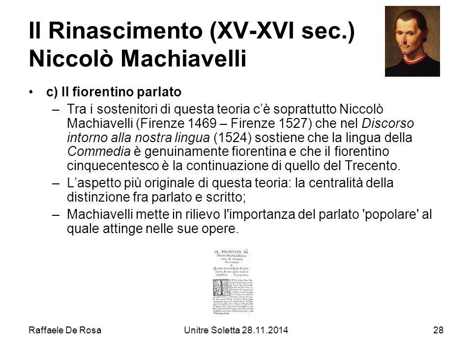 Raffaele De RosaUnitre Soletta 28.11.201428 Il Rinascimento (XV-XVI sec.) Niccolò Machiavelli c) Il fiorentino parlato –Tra i sostenitori di questa te