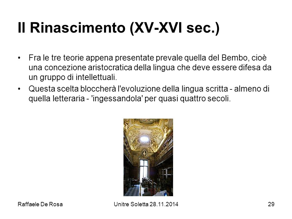 Raffaele De RosaUnitre Soletta 28.11.201429 Il Rinascimento (XV-XVI sec.) Fra le tre teorie appena presentate prevale quella del Bembo, cioè una conce
