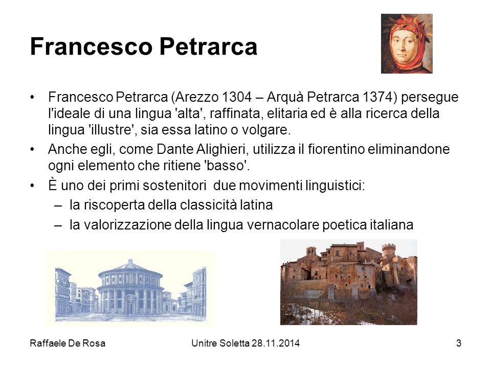 Raffaele De RosaUnitre Soletta 28.11.20143 Francesco Petrarca Francesco Petrarca (Arezzo 1304 – Arquà Petrarca 1374) persegue l'ideale di una lingua '