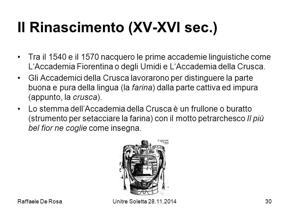 Raffaele De RosaUnitre Soletta 28.11.201430 Il Rinascimento (XV-XVI sec.) Tra il 1540 e il 1570 nacquero le prime accademie linguistiche come L'Accade
