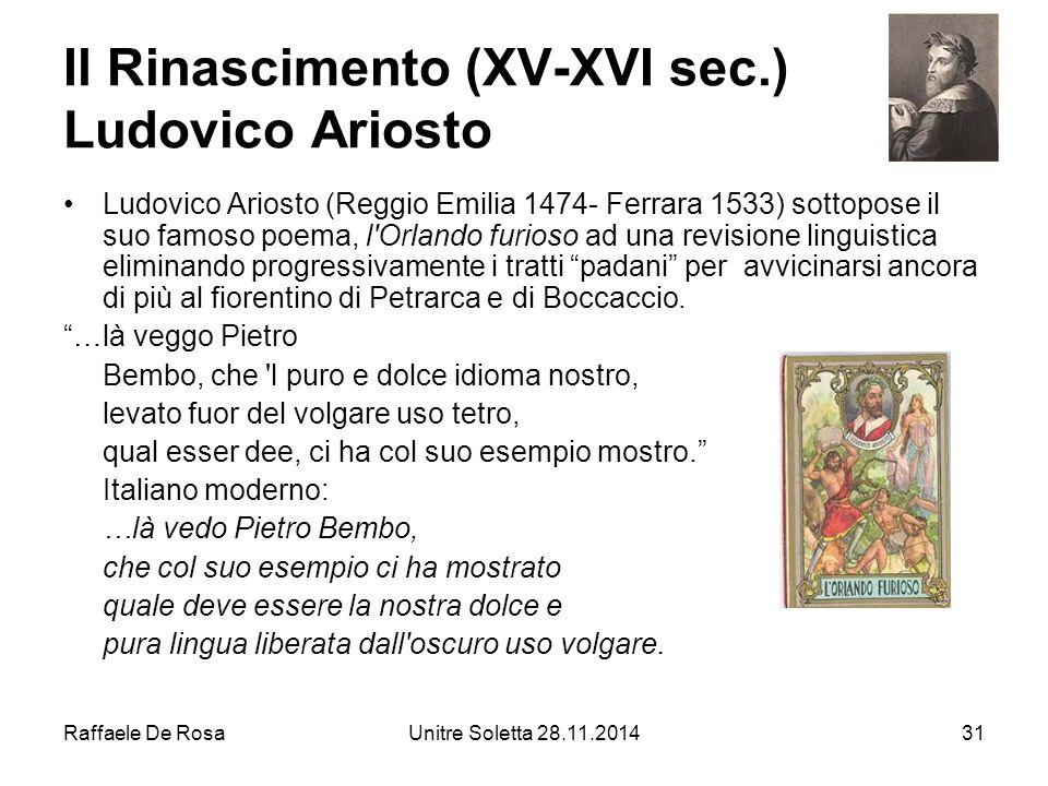 Raffaele De RosaUnitre Soletta 28.11.201431 Il Rinascimento (XV-XVI sec.) Ludovico Ariosto Ludovico Ariosto (Reggio Emilia 1474- Ferrara 1533) sottopo