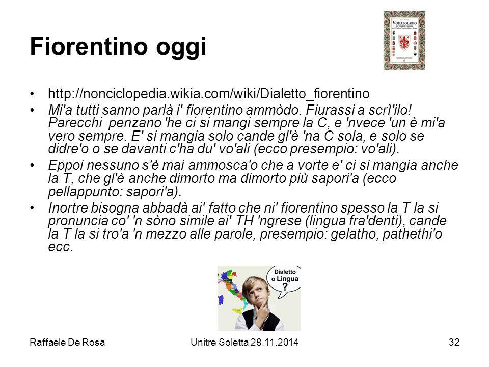 Raffaele De RosaUnitre Soletta 28.11.201432 Fiorentino oggi http://nonciclopedia.wikia.com/wiki/Dialetto_fiorentino Mi'a tutti sanno parlà i' fiorenti