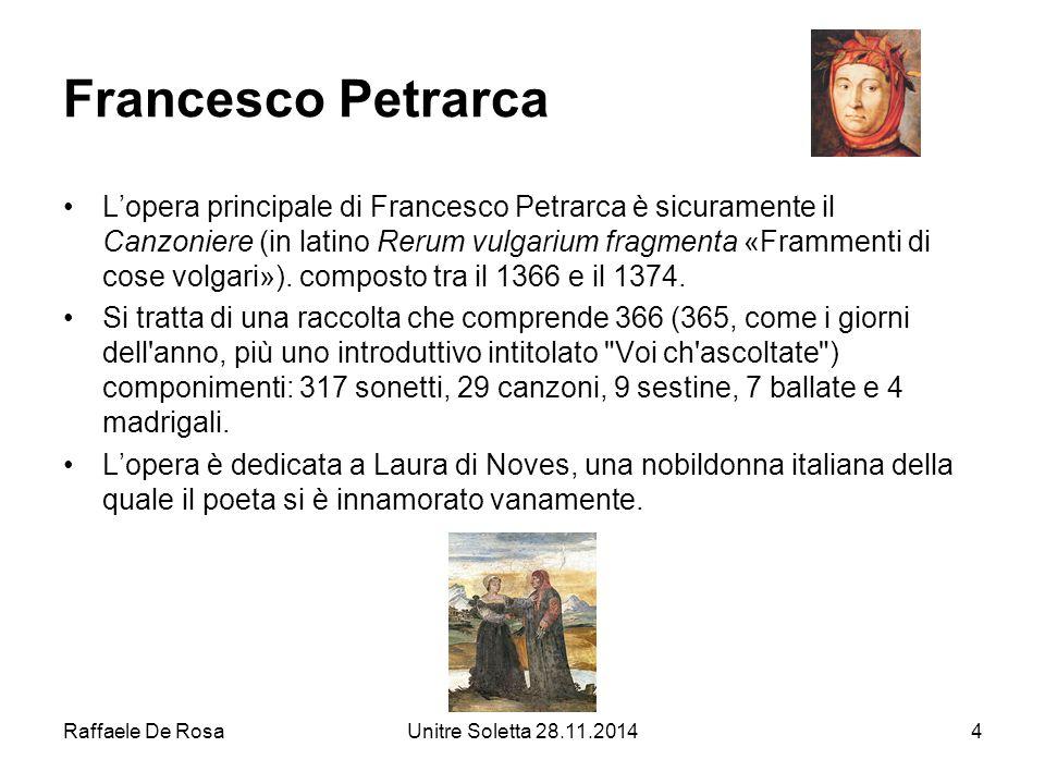 Raffaele De RosaUnitre Soletta 28.11.20144 Francesco Petrarca L'opera principale di Francesco Petrarca è sicuramente il Canzoniere (in latino Rerum vu