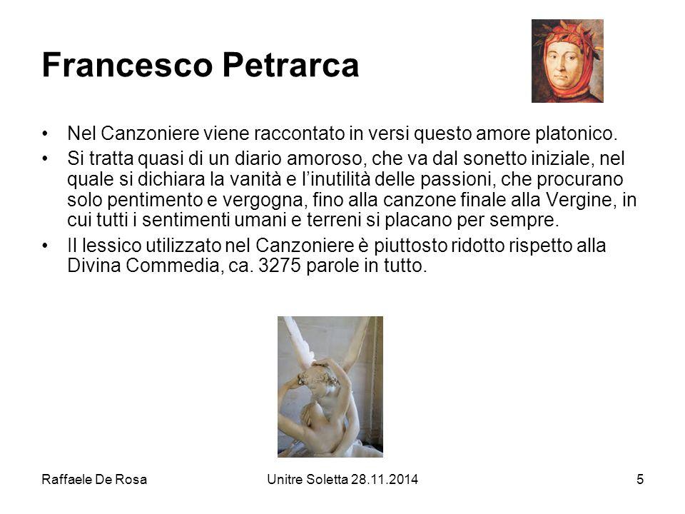 Raffaele De RosaUnitre Soletta 28.11.20145 Francesco Petrarca Nel Canzoniere viene raccontato in versi questo amore platonico. Si tratta quasi di un d