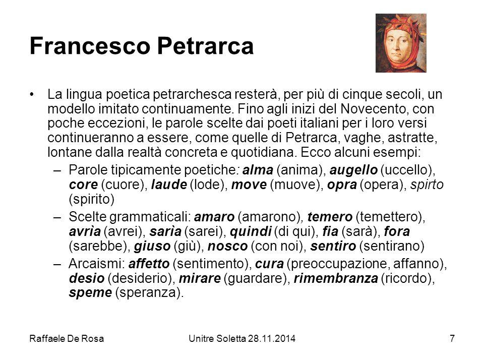 Raffaele De RosaUnitre Soletta 28.11.20147 Francesco Petrarca La lingua poetica petrarchesca resterà, per più di cinque secoli, un modello imitato con