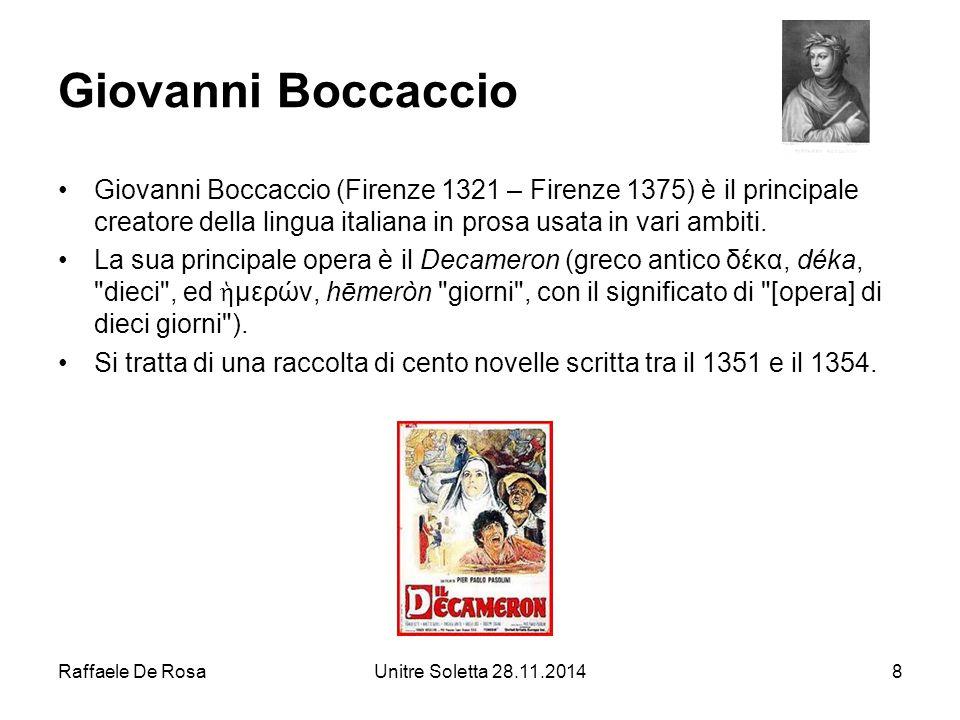 Raffaele De RosaUnitre Soletta 28.11.20148 Giovanni Boccaccio Giovanni Boccaccio (Firenze 1321 – Firenze 1375) è il principale creatore della lingua i