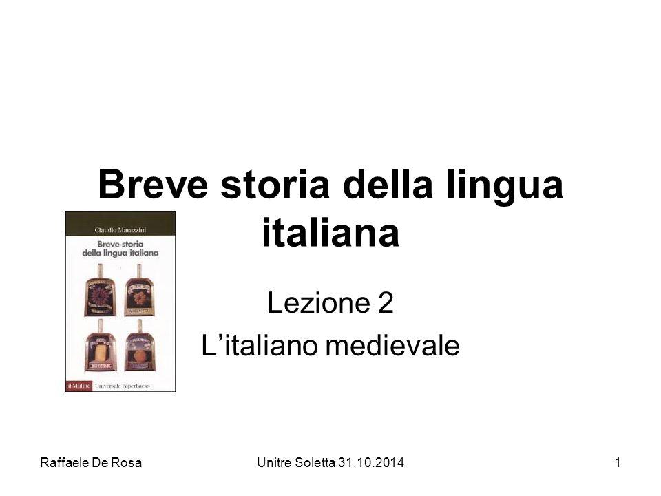 Raffaele De RosaUnitre Soletta 31.10.20141 Breve storia della lingua italiana Lezione 2 L'italiano medievale
