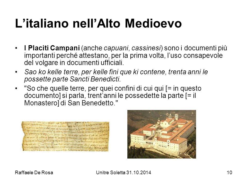 Raffaele De RosaUnitre Soletta 31.10.201410 L'italiano nell'Alto Medioevo I Placiti Campani (anche capuani, cassinesi) sono i documenti più importanti