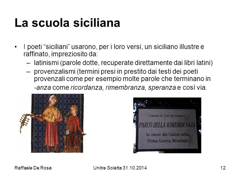 """Raffaele De RosaUnitre Soletta 31.10.201412 La scuola siciliana I poeti """"siciliani"""" usarono, per i loro versi, un siciliano illustre e raffinato, impr"""