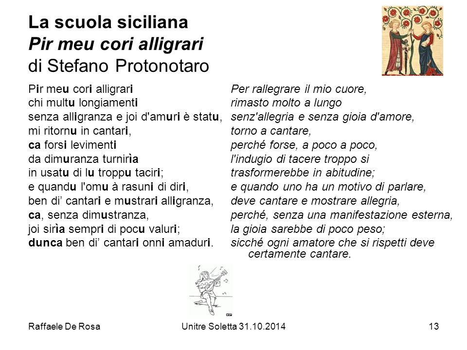 Raffaele De RosaUnitre Soletta 31.10.201413 La scuola siciliana Pir meu cori alligrari di Stefano Protonotaro Pir meu cori alligrari chi multu longiam