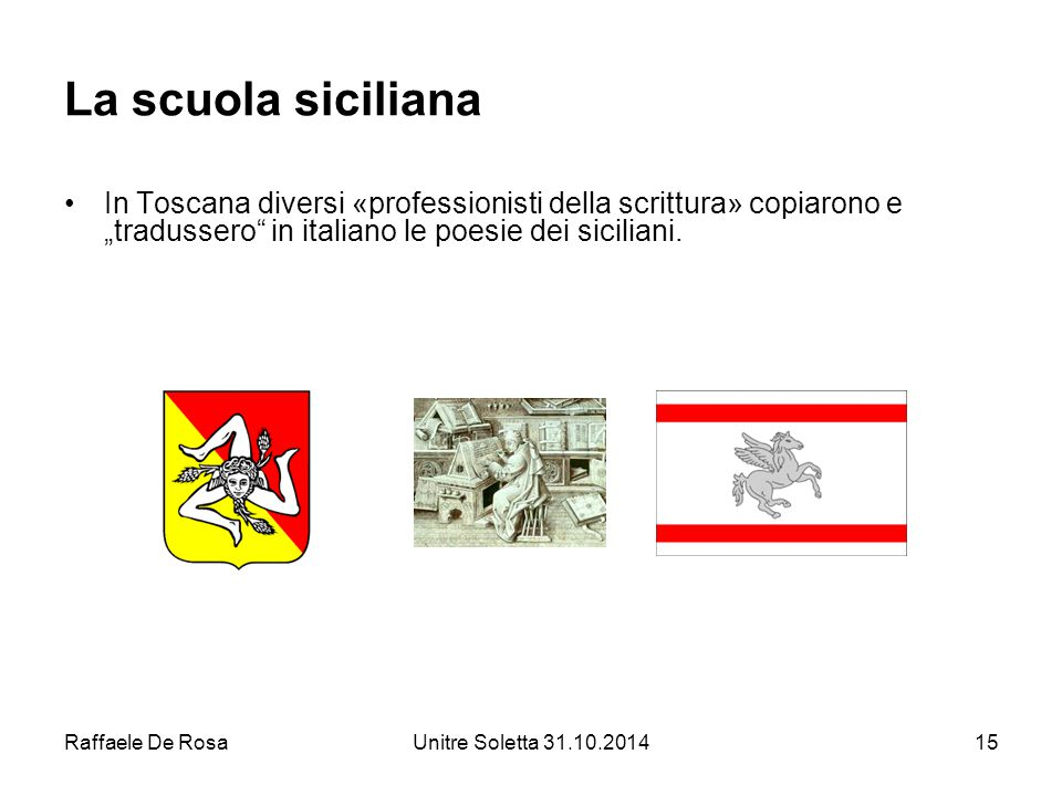 """Raffaele De RosaUnitre Soletta 31.10.201415 La scuola siciliana In Toscana diversi «professionisti della scrittura» copiarono e """"tradussero"""" in italia"""