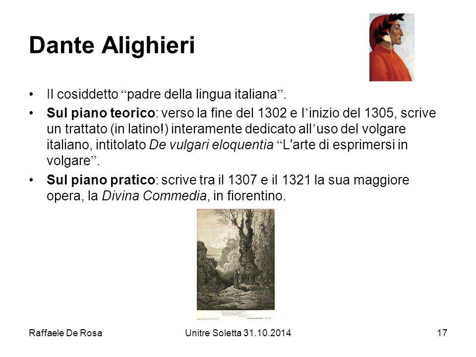 """Raffaele De RosaUnitre Soletta 31.10.201417 Dante Alighieri Il cosiddetto """" padre della lingua italiana """". Sul piano teorico: verso la fine del 1302 e"""